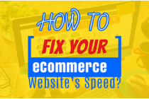 How to fix your eCommerce Website's Speed?