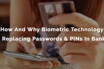 How And Why Biometric Technology Is Replacing Passwords & PINs In Banks?