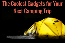 Top 5 Cheap Gadgets For Your Summer Camping Trips