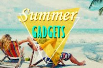Best Gadgets For The Summer Of 2017