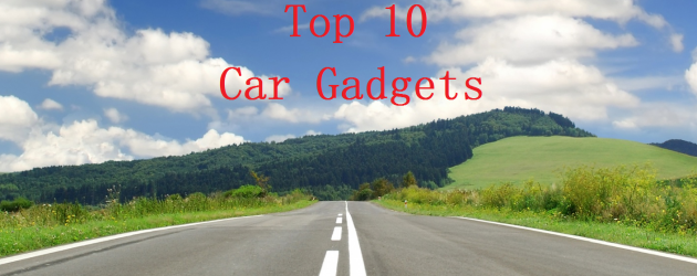 Top 10 Car Gadgets To Improve Your Driving Experience