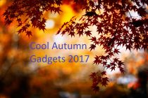 3 Cool Gadgets For Autumn 2017
