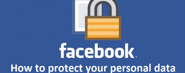 Facebook Security – How to protect your personal data and stay safe online